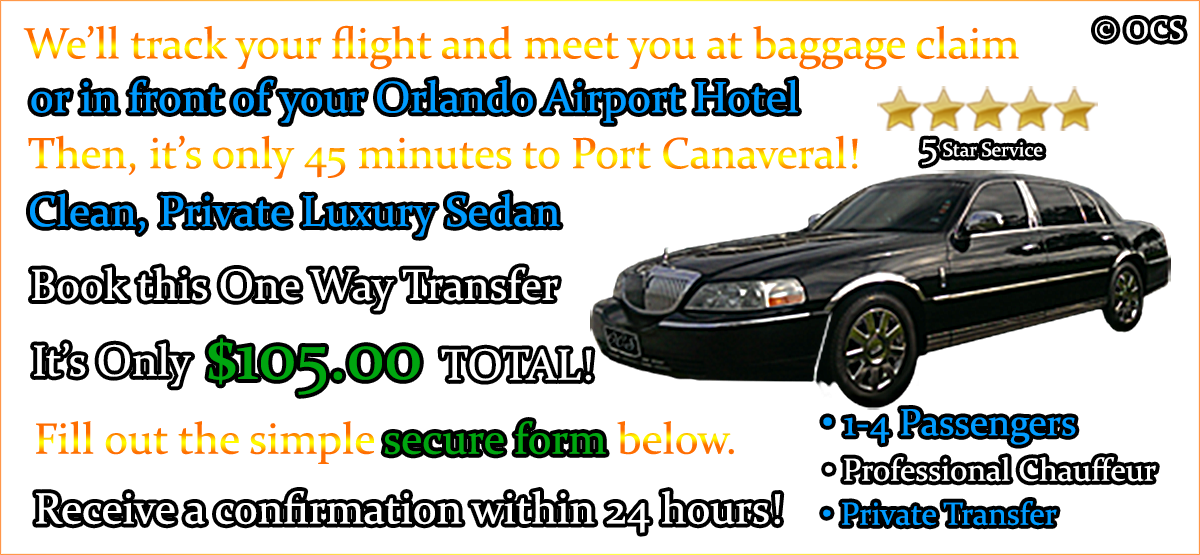 Beautiful ... Orlando Airport To Port Canaveral   $105.00. Book This One Way Transfer    Itu0027s Only $105.00 TOTAL!